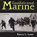 Guadalcanal Marine Audiobook by Kerry L. Lane Narrated by Kenneth Lee