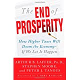 The End of Prosperity: How Higher Taxes Will Doom the Economy--If We Let It Happen ~ Peter J. Tanous