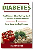 Diabetes: The Ultimate Step-By-Step Guide to Reverse Diabetes Forever and Have Long-Lasting Success (Includes a 3-Week Diabetes Countdown Program and 25 Delicious Superfoods Recipes)