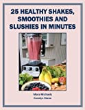 25 Healthy Shakes, Smoothies and Slushies in Minutes: A Guide for Beginners (Food Matters)