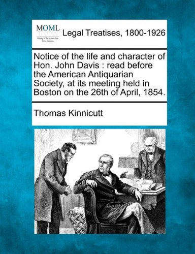 Notice of the Life and Character of Hon. John Davis: Read Before the American Antiquarian Society, at Its Meeting Held in Boston on the 26th of April,