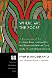 img - for Where Are the Poor?: A Comparison of the Ecclesial Base Communities and PentecostalismA Case Study in Cuernavaca, Mexico (Princeton Theological Monograph) book / textbook / text book