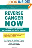 REVERSE CANCER NOW: Scientifically proven to prevent and treat cancer