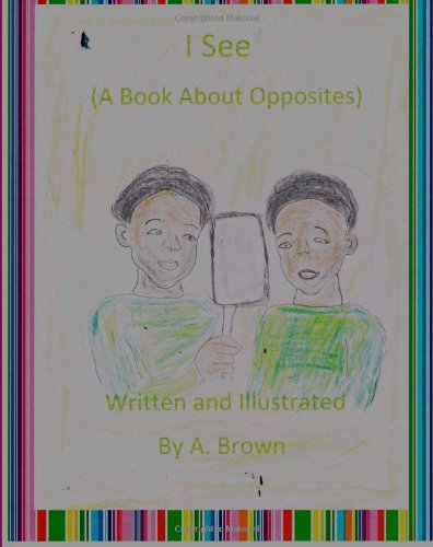I See (A Book About Opposites)
