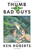 Thumb and the Bad Guys (0888999178) by Ken Roberts