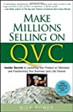 Nick Romer Make Millions Selling on QVC: Insider Secrets to Launching Your Product on Television and Transforming Your Business (and Life) Forever