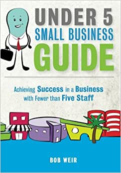 Under 5 Small Business Guide: Achieving Success In A Business With Fewer Than Five Staff
