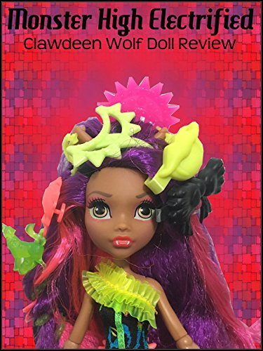 Review: Monster High Electrified Clawdeen Wolf Doll Review
