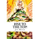 Rise to the top!: very simple rules to succeed in any organization ~ Joe Meier
