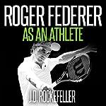 Roger Federer as an Athlete: J.D. Rockefeller's Book Club | J. D. Rockefeller