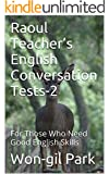 Raoul Teacher's English Conversation Tests-2: For Those Who Need Good English Skills (English Edition)