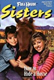 img - for How to Hide a Horse (Full House Sisters) by Elizabeth Winfrey (1999-11-01) book / textbook / text book