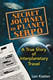"""Secret Journey to Planet Serpo - A True Story of Interplanetary Travel"" av Len Kasten"