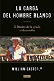 img - for La carga del hombre blanco: El fracaso de la ayuda al desarrollo (Spanish Edition) book / textbook / text book