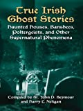 img - for True Irish Ghost Stories: Haunted Houses, Banshees, Poltergeists, and Other Supernatural Phenomena (Celtic, Irish) book / textbook / text book