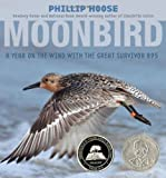 Moonbird: A Year on the Wind with the Great Survivor B95 (Robert F. Sibert Informational Book Honor (Awards))