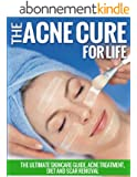 The Acne Cure For Life: The Ultimate Skincare Guide, Acne Treatment, Diet and Scar Removal (Acne Treatment and Cure) (English Edition)