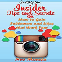 Instagram: Insider Tips and Secrets on How to Gain Followers and Likes that Work Fast (       UNABRIDGED) by Neo Monefa Narrated by Stephanie Quinn