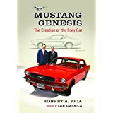 Mustang Genesis: The Creation of the Pony Car ~ Robert A. Fria