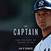 The Captain: The Journey of Derek Jeter | [Ian O'Connor]