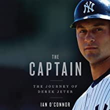 The Captain: The Journey of Derek Jeter (       UNABRIDGED) by Ian O'Connor Narrated by Nick Pollifrone