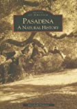 img - for Pasadena: A Natural History (CA) (Images of America) book / textbook / text book