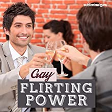 Gay Flirting Power: Easily Chat Up Hot Guys, Using Subliminal Messages  by Subliminal Guru Narrated by Subliminal Guru