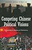 img - for Competing Chinese Political Visions: Hong Kong vs. Beijing on Democracy (Praeger Security International) book / textbook / text book