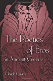 img - for The Poetics of Eros in Ancient Greece book / textbook / text book