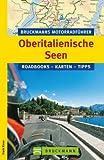 Bruckmanns Motorradf�hrer Oberitalienische Seen: Die 10 sch�nsten Touren f�r Motorradfahrer rund um Gardasse, Lago Maggiore und durchs s�dliche Trentino.