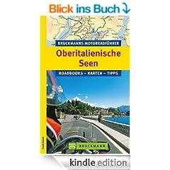 Bruckmanns Motorradf�hrer Oberitalienische Seen: Die 10 sch�nsten Touren f�r Motorradfahrer rund um Gardasse, Lago Maggiore und durchs s�dliche Trentino.: Roadbooks � Karten � Tipps