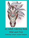 An Adult Coloring Book: Wild and Free: Featuring Unique Animal Designs