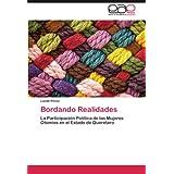 Bordando Realidades: La Participación Política de las Mujeres Otomíes en el Estado de Querétaro (Spanish Edition...