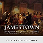 Jamestown: The History and Legacy of England's First Permanent American Settlement |  Charles River Editors