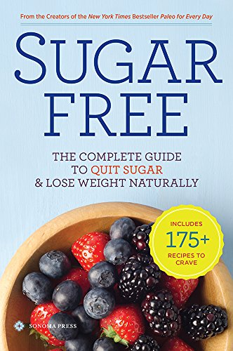 Sugar Free: The Complete Guide to Quit Sugar & Lose Weight Naturally - Sonoma Press