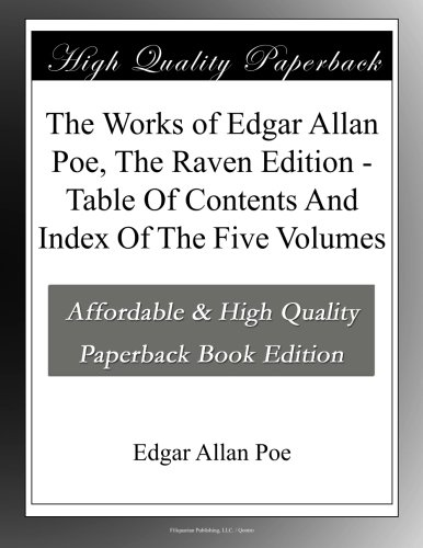 The Works of Edgar Allan Poe, The Raven Edition - Table Of Contents And Index Of The Five Volumes