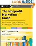 The Nonprofit Marketing Guide: High-Impact, Low-Cost Ways to Build Support for Your Good Cause