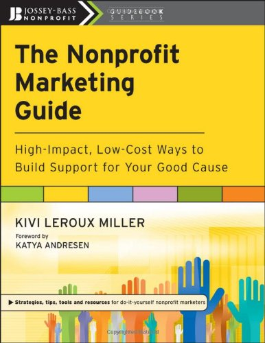 The Nonprofit Marketing Guide: High-Impact, Low-Cost Ways...