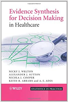 Evidence Synthesis for Decision Making in Healthcare (Statistics in Practice)