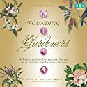 Founding Gardeners: The Revolutionary Generation, Nature, and the Shaping of the American Nation (       UNABRIDGED) by Andrea Wulf Narrated by Antonia Bath