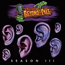 Tales from Beyond the Pale: Season 3 Radio/TV Program by Glenn McQuaid, Stuart Gordon, Eric Red, April Snellings, Joe Maggio, Jeff Buhler, Brahm Revel, Graham Reznick Narrated by Larry Fessenden, Glenn McQuaid, Dominic Monaghan, Sean Young, Angus Scrimm, Vincent D'Onofrio, Michael Cerveris