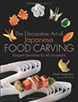 The Decorative Art of Japanese Food Carving: Elegant Garnishes for All Occasions ebook download
