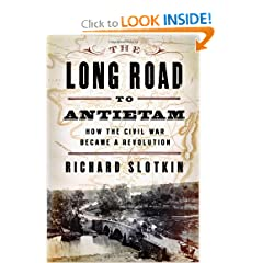 The Long Road To Antietam: How the Civil War Became a Revolution by Richard Slotkin