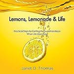 Lemons, Lemonade & Life: Practical Steps for Getting the Sweetness Back When Life Goes Sour | Janet D. Thomas