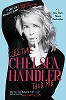 Lies that Chelsea Handler Told Me (A Chelsea Handler Book/Borderline Amazing) (English Edition)