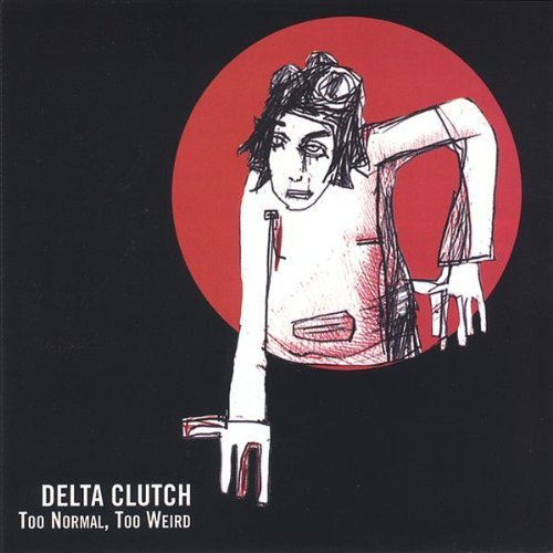 Too Normal Too Weird by Delta Clutch (2000-08-02)