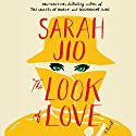 The Look of Love: A Novel (       UNABRIDGED) by Sarah Jio Narrated by Julia Whelan, Cassandra Campbell