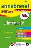 Annales Annabrevet 2014 L'int�grale: sujets et corrig�s du brevet dans toutes les mati�res