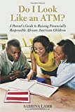 Do I Look Like an ATM?: A Parent's Guide to Raising Financially Responsible African American Children