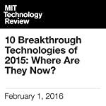 10 Breakthrough Technologies of 2015: Where Are They Now? | Tom Simonite